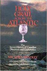 Holy Grail across the Atlantic by Michael Bradley with Deanna Theilmann-Bean, Foreword by John Robert Colombo