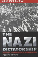 Nazi Dictatorship, The: Problems and Perspectives of Interpretation by Ian Kershaw