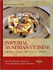 Imperial Austrian Cuisine-Best Recipes from the Austro-Hungarian Royal Kitchen by Renate Wagner Wittula-In English
