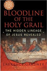 Bloodline of the Holy Grail-The Hidden Lineage of Jesus Revealed by Laurence Gardner