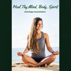 Heal Thy Mind, Body, Spirit - Astrological Consultation