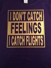I DON'T CATCH FEELINGS I CATCH FLIGHTS TEE
