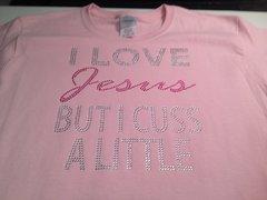 I LOVE JESUS BUT I CUSS A LITTLE RHINESTONE BLING TEE