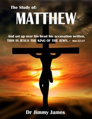 The Study of Matthew By Dr. Jimmy James