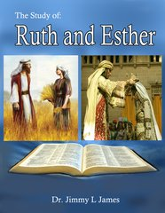 The Study of Esther and Ruth By Dr. Jimmy James