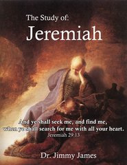 The Study of Jeremiah By Dr. Jimmy James