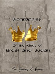Biographies of the Kings of Israel and Judah by Dr. Jimmy James