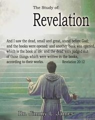 The Study of Revelation By Dr. Jimmy James