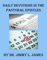 Daily Devotions in the Pastoral Epistles By Dr. Jimmy James