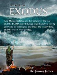 The Study of Exodus By Dr. Jimmy James