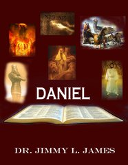 The Study of Daniel By Dr. Jimmy James