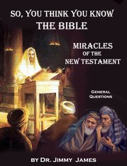 So You think you know the Bible? Miracles of the New Testament