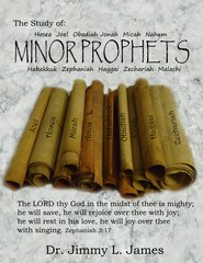 The Study of the Minor Prophets By Dr. Jimmy James