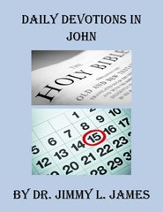 Daily Devotions in John By Dr. Jimmy James