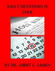 Daily Devotions in Luke By Dr. Jimmy L. James