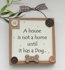 A House is not a a Home Dog Wooden Plaque