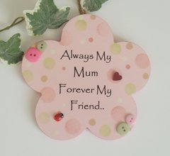 Always My Mum Forever my Friend Flower shaped wooden Plaque