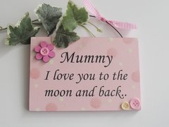 Mummy I love you to the Moon and back wooden plaque