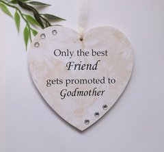 Only the best Friend gets Godmother Keepsake Gift Heart Wooden Plaque