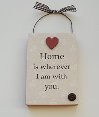 Home Is Where Ever I Am With You Wooden Plaque