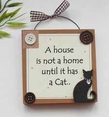 A house is not a home until it has a cat wooden gift
