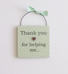Thank you for helping me little wooden plaque