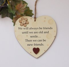 We Will Always be Friends Until We Are Old And Senile Heart Wooden Plaque