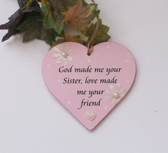 God Made Me Your Sister Love Made Me Your Friend Wooden Heart
