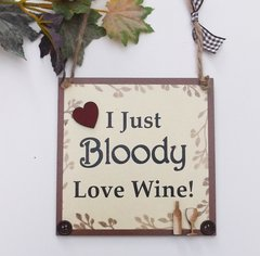 I Just Bloody Love Wine Funny Wooden Plaque