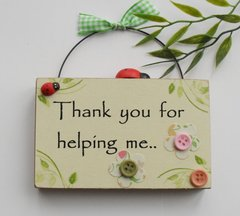 Thank you for helping me little wooden gift Plaque/sign