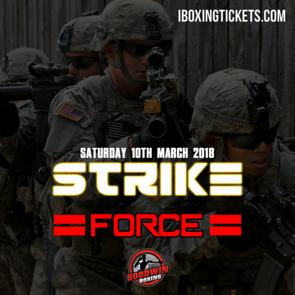 STRIKE FORCE, 10th March 2018, York Hall, Bethnal Green (Prices from)