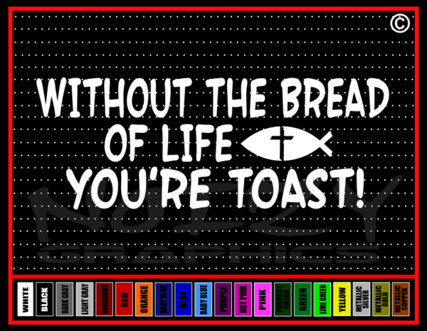 Without The Bread Of Life You Re Toast Christian Car