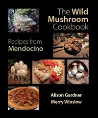The Wild Mushroom Cookbook - Recipes from Mendocino