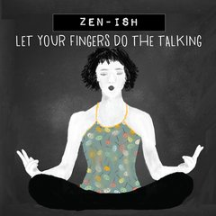 Zen-ish: Let Your Fingers Do the Talking