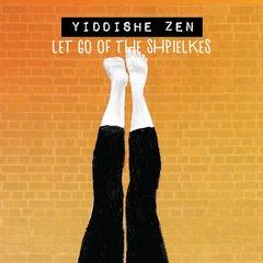 Yiddishe Zen: Let Go of the Shpielkes