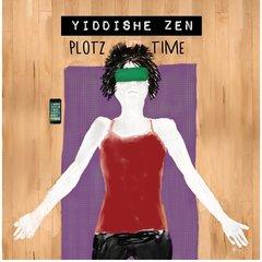 Yiddishe Zen: Plotz Time