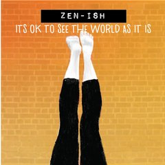 Zen-ish: It's OK to See the World As It Is