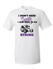 Can Am Spyder-I don't need Therapy- Long and Short  Sleeve Shirts