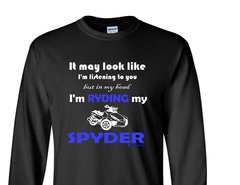 Can Am Spyder-IT MAY LOOK LIKE I'M LISTENING - Long and Short  Sleeve Shirts