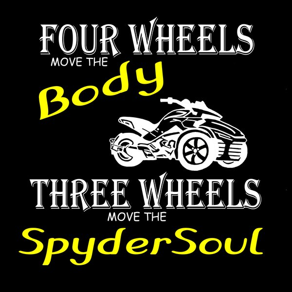 Can Am Spyder- THREE WHEELS MOVE THE SOUL - Black Long and Short  Sleeve Shirts