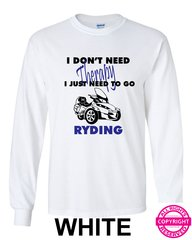 l Don't Need Therapy, I Just Need To Go Ryding- Long Sleeve