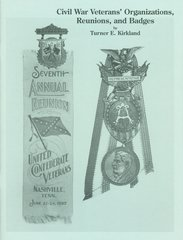 Civil War Veterans' Organizations, Reunions, and Badges by Turner E. Kirkland