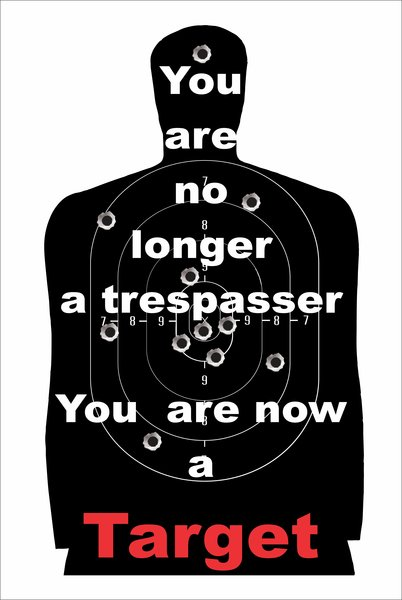 You Are No Longer A Trespasser You Are A Target Metal