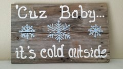 Authentic barn wood sign - Cuz Baby... it's cold outside