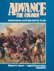 Advance the Colors! Pennsylvania Civil War Battle Flags Volume 2