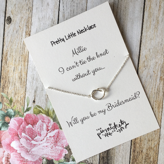 I couldn't tie the knot without you - Will you be my Bridesmaid etc....