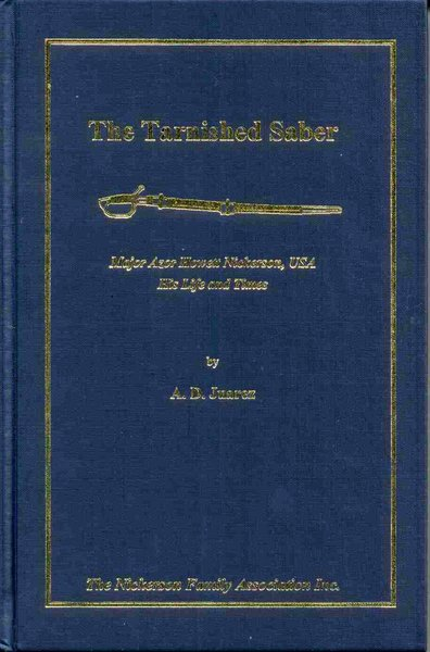 The Tarnished Saber: Major Azor Howett Nickerson, USA, His Life and Times