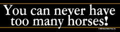 Bumper Sticker: You can never have too many horses - Item # B You can