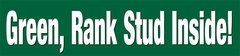Bumper Sticker: Green Rank Stud inside! - Item # B Green