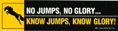 Bumper Sticker: No jumps, no glory...  - Item # B No jumps
